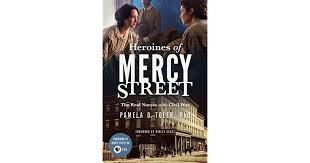heroines of mercy street the real nurses of the civil war by