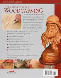 complete book of woodcarving everything you need to know to