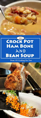 crock pot ham bone and bean soup 101 cooking for two