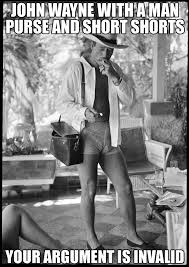 John Wayne Memes - john wayne with a man purse and short shorts imgur