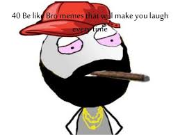 Meme Laugh - 40 be like bro memes that will make you laugh every time