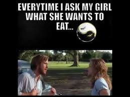 Meme Eat - every time i ask my girl what she wants to eat youtube
