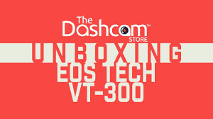 ultimate audio video setup eos tech vt 300 dashcam unboxing by the dashcam store the eos tech
