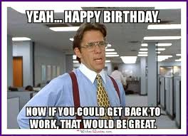 Funny Bday Meme - 20 outrageously hilarious birthday memes volume 2 sayingimages com