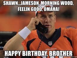 Omaha Meme - shawn jameson morning wood feelin good omaha happy birthday