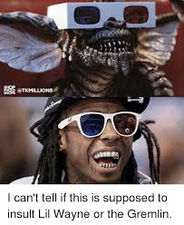 Lil Wayne Memes - i can t tell if this is supposed to insult lil wayne or the gremlin
