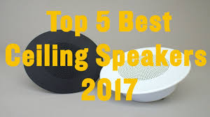 Top Rated Ceiling Speakers by Top 5 Best Ceiling Speakers Reviews 2017 Best Ceiling Speakers
