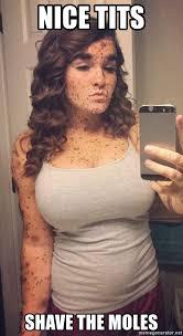 Tits Meme - nice tits shave the moles mole girl 3 meme generator
