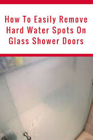 Clean Soap Scum From Shower Door by Best 25 Hard Water Spots Ideas On Pinterest Hard Water Cleaner