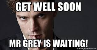 50 Shades Of Gray Meme - get well soon mr grey is waiting 50 shades of gray meme generator