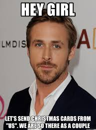 Ryan Gosling Meme Hey Girl - hey girl let s send christmas cards from us we are so there as a