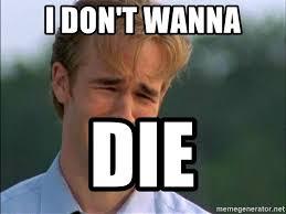 Do Not Want Meme - i don t wanna die do not want meme generator