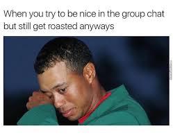 Thirsty Guys Meme - nice guys get roasted last by minealltheblocks meme center