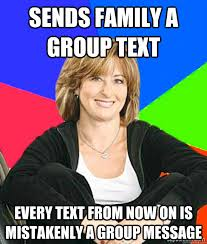 Group Text Meme - sends family a group text every text from now on is mistakenly a