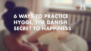 6 ways to practice hygge the danish secret to happiness health