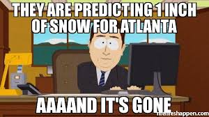Atlanta Snow Meme - they are predicting 1 inch of snow for atlanta aaaand it s gone meme
