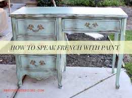 how to paint furniture french style french desk
