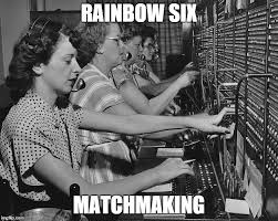 Six Picture Meme Maker - rainbow six matchmaking behind the scene imgflip