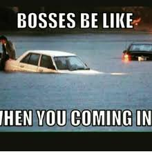 Bosses Be Like Meme - 25 best memes about boss be like you still coming in right