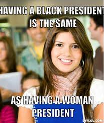 Women Meme Generator - diylol having a black president is the same as having a woman