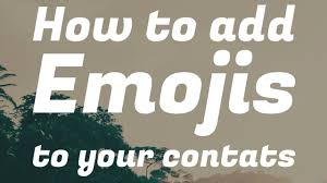 how to add emojis to android how to add emojis to your contacts in android 2017