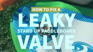 how to fix a leaky stand up paddleboard sup valve julie d kohl