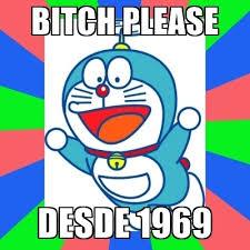 Bitch Please Meme Generator - bitch please desde 1969 doraemon meme generator