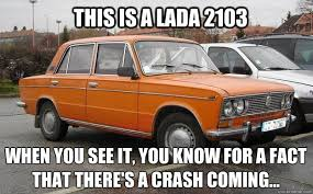 Russian Car Meme - this is a lada 2103 when you see it you know for a fact that