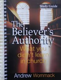 the believer u0027s authority study guide andrew wommack