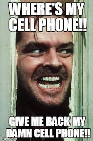 Cell Phone Meme - heres johnny meme imgflip