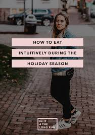 how to eat intuitively during the season in it for the