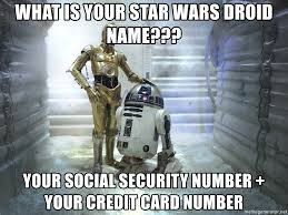 Droid Meme - what is your star wars droid name your social security number