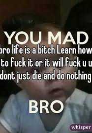 Fuck It Meme - life is a bitch learn how to fuck it or it will fuck u up dont