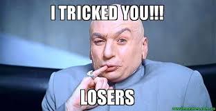 Dr Evil Meme - i tricked you losers dr evil meme aussie memes