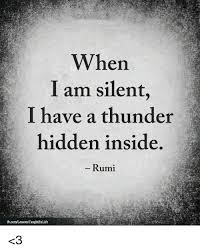 Rumi Memes - when i am silent i have a thunder hidden inside rumi 3 meme on me me