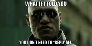 Reply All Meme - morpheus says e mail storms know your meme