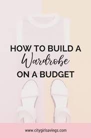 build a wardrobe on a budget fashion essentials every how to build a wardrobe on a budget fashion essentials budgeting