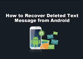 can you recover deleted text messages on android how to recover deleted text messages on android phone