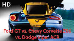 corvette gt 2017 ford gt vs chevy corvette z06 vs dodge viper acr