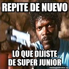 Junior Meme - meme pulp fiction repite de nuevo lo que dijiste de super junior