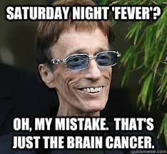 Tumor Meme - saturday night fever oh my mistake that s just the brain