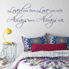 bedroom love quotes promotion shop for promotional bedroom love loved you then love you still always have always will wall decal bedroom vinyl wall quote wedding decor love quotes 674q