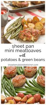 mini meatloaf cooking light sheet pan mini meatloaves with potatoes and green beans strawberry