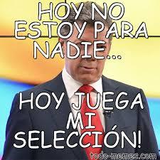 imagenes chistosas hoy juega colombia arraymeme de hoy no estoy para nadie hoy juega mi selección