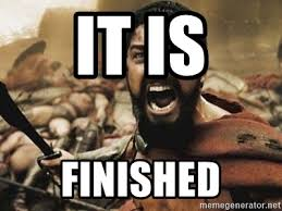 Finished Meme - it is finished meme is best of the funny meme