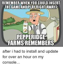 Pepperidge Farm Remembers Meme - remember when you couldinsert the game and play rightawayp
