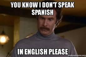 Speak Spanish Meme - you know i don t speak spanish in english please ron burgundy i am