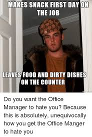 Office Manager Meme - makes snack first day on the job leaves food and dirty dishes on the