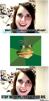 Bachelor Frog Memes - overly attached girlfriend foul bachelor frog ugly by thegovenah