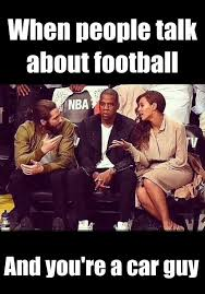Car Guy Meme - jay z jayz beyonce nba when people talk about football and you